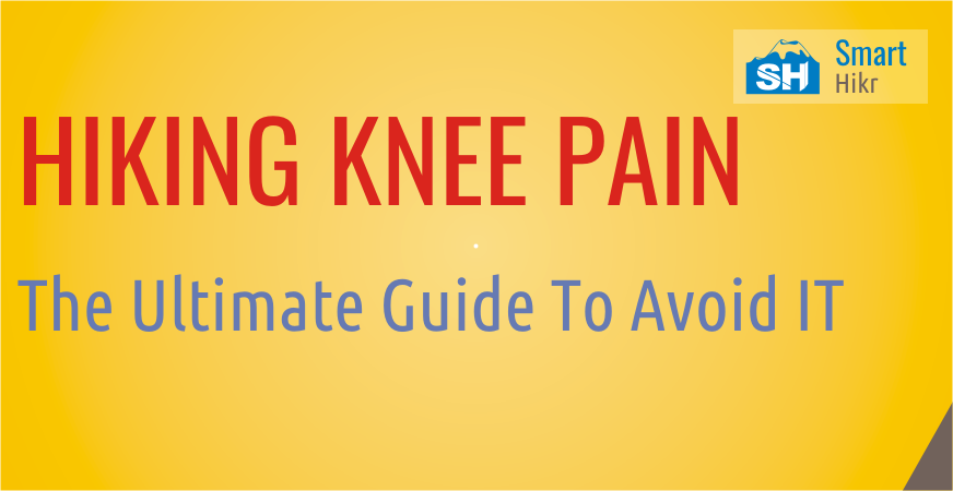 HIKING KNEE PAIN: The Ultimate Guide To Avoid It